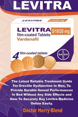 Levitra: The Latest Reliable Treatment Guide for Erectile Dysfunction in Men, to Provide Durable Sexual Performances in Bed Wit Cover Image