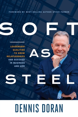 Soft as Steel: Leadership Qualities to Grow Relationships and Succeed in Business and Life Cover Image