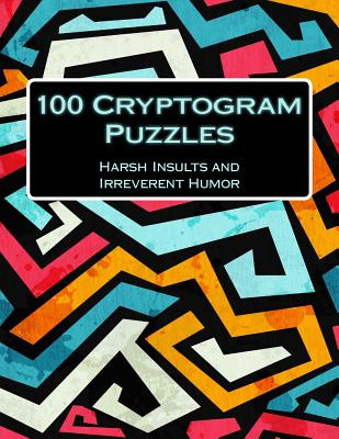 100 Cryptogram Puzzles: Harsh Insults and Irreverent Humor Cover Image