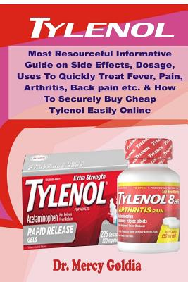 Tylenol: Most Resourceful Informative Guide on Side Effects, Dosage, Uses to Quickly Treat Fever, Pain, Arthritis, Back Pain Et Cover Image