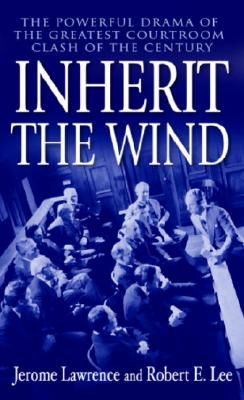Inherit the Wind: The Powerful Drama of the Greatest Courtroom Clash of the Century Cover Image