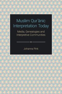 Muslim Qurʾānic Interpretation Today: Media, Genealogies and Interpretive Communities (Themes in Qur'anic Studies) Cover Image