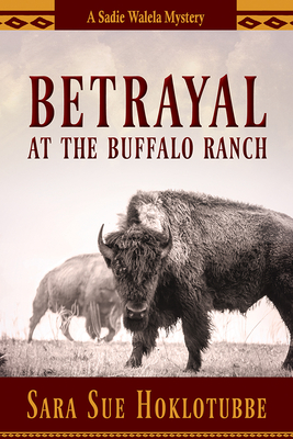 Betrayal at the Buffalo Ranch (A Sadie Walela Mystery #4) Cover Image