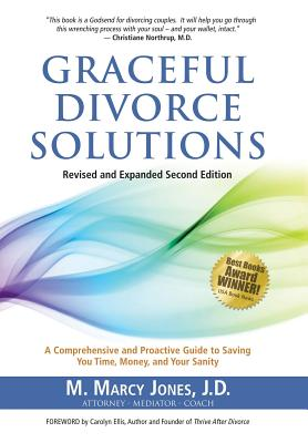 Graceful Divorce Solutions: A Comprehensive and Proactive Guide to Saving You Time, Money, and Your Sanity Cover Image