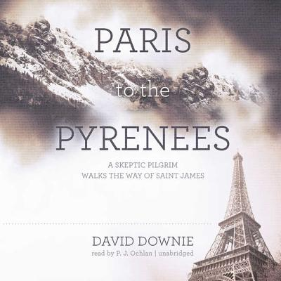 Paris to the Pyrenees Lib/E: A Skeptic Pilgrim Walks the Way of Saint James Cover Image