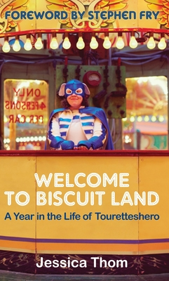 Welcome to Biscuit Land: A Year in the Life of Touretteshero Cover Image