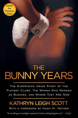 The Bunny Years: The Surprising Inside Story of the Playboy Clubs: The Women Who Worked as Bunnies, and Where They Are Now Cover Image