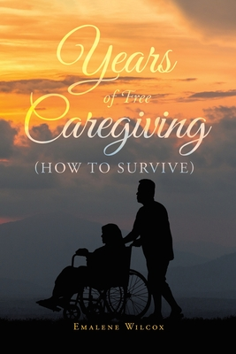 Years of Free Caregiving: (How to Survive) Cover Image