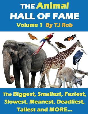 The Animal Hall of Fame - Volume 1: The Biggest, Smallest, Fastest, Slowest, Meanest, Deadliest, Tallest and MORE... (Age 5 - 8) (Animal Feats and Records) Cover Image