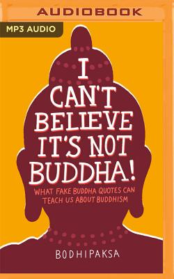 I Can't Believe It's Not Buddha!: What Fake Buddha Quotes Can Teach Us about Buddhism Cover Image