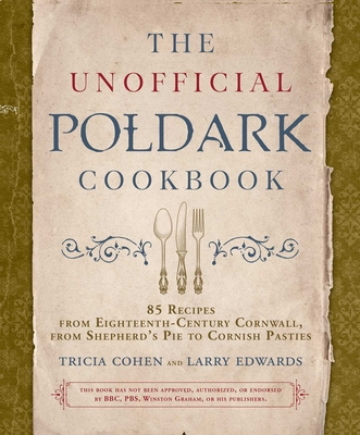 The Unofficial Poldark Cookbook: 85 Recipes from Eighteenth-Century Cornwall, from Shepherd's Pie to Cornish Pasties Cover Image