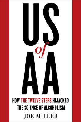 US of AA: How the Twelve Steps Hijacked the Science of Alcoholism Cover Image