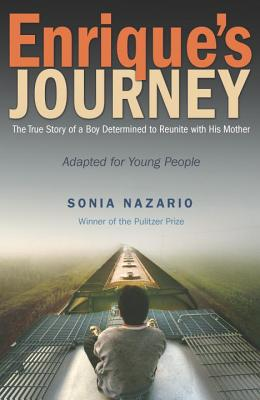 Enrique's Journey (The Young Adult Adaptation): The True Story of a Boy Determined to Reunite with His Mother Cover Image