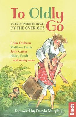 To Oldly Go: Tales of Adventurous Travel by the Over-60s Cover Image