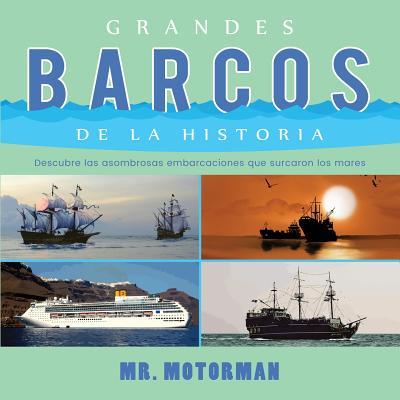 Grandes Barcos de la Historia: Descubre las asombrosas embarcaciones que surcaron los mares Cover Image