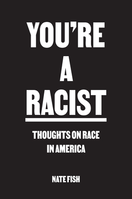 You're A Racist: Thoughts on Race in America Cover Image