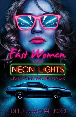 Fast Women and Neon Lights: Eighties-Inspired Neon Noir Cover Image