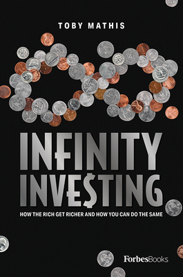 Infinity Investing: How the Rich Get Richer and How You Can Do the Same Cover Image
