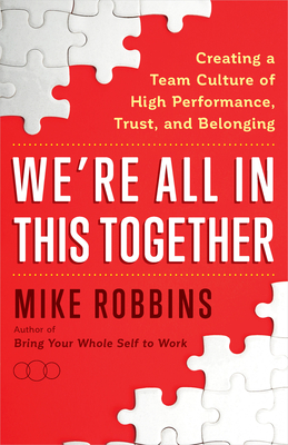 We're All in This Together: Creating a Team Culture of High Performance, Trust, and Belonging Cover Image
