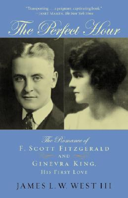 The Perfect Hour: The Romance of F. Scott Fitzgerald and Ginevra King, His First Love Cover Image
