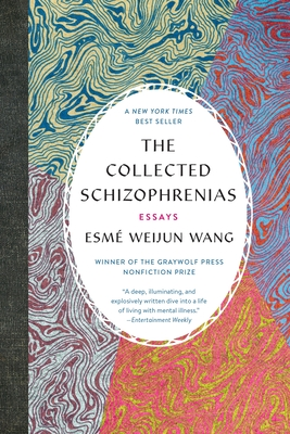 THE COLLECTED SCHIZOPHRENIAS, by Esme Weijun Wang