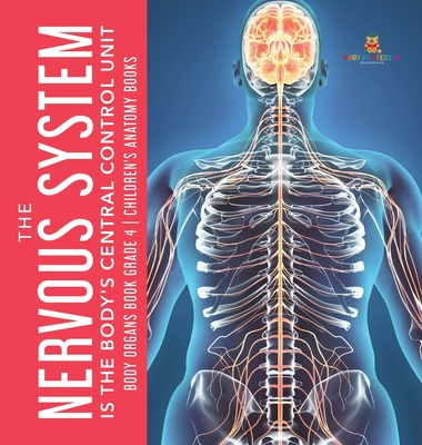 The Nervous System Is the Body's Central Control Unit - Body Organs Book Grade 4 - Children's Anatomy Books Cover Image