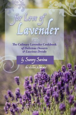 For Love of Lavender: The Culinary Lavender Cookbook of Delicious Desserts & Luscious Drinks Cover Image