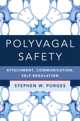 Polyvagal Safety: Attachment, Communication, Self-Regulation (IPNB) Cover Image