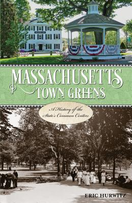 Massachusetts Town Greens: A History of the State's Common Centers Cover Image