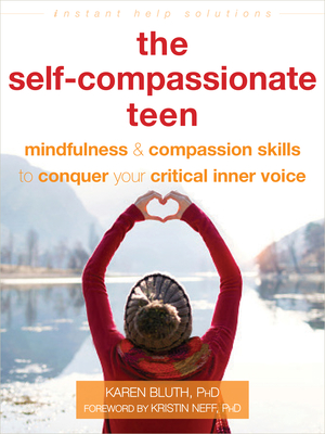 The Self-Compassionate Teen: Mindfulness and Compassion Skills to Conquer Your Critical Inner Voice (Instant Help Solutions) Cover Image