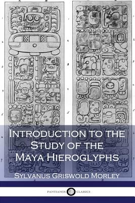 Introduction to the Study of the Maya Hieroglyphs (Illustrated) Cover Image
