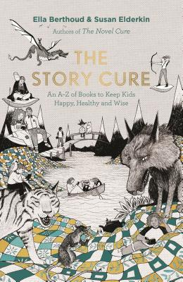 The Story Cure: An A-Z of Books to Keep Kids Happy, Healthy and Wise Cover Image