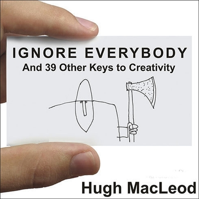 Ignore Everybody: And 39 Other Keys to Creativity Cover Image