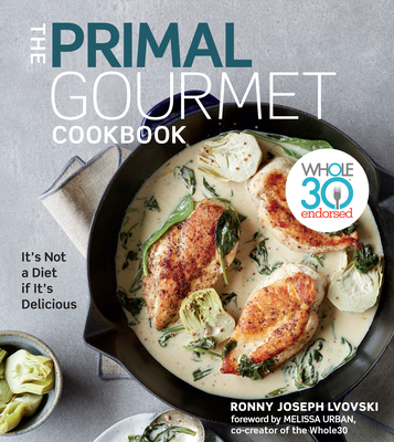 The Primal Gourmet Cookbook: Whole30 Endorsed: It's Not a Diet If It's Delicious Cover Image