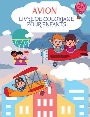 Livre de coloriage sur les avions: Merveilleux livre d'activités sur les avions pour les enfants, garçons et filles. Cadeaux d'avion parfaits pour les Cover Image