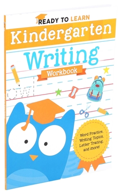 Ready to Learn: Kindergarten Writing Workbook: Word Practice, Writing Topics, Letter Tracing, and More! Cover Image