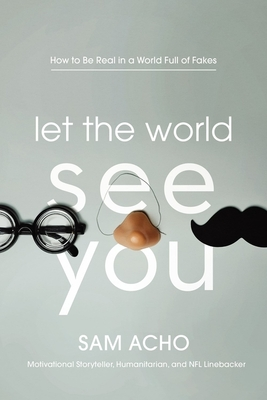 Let the World See You: How to Be Real in a World Full of Fakes Cover Image