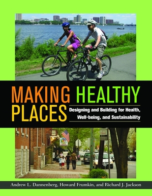 Making Healthy Places: Designing and Building for Health, Well-being, and Sustainability Cover Image