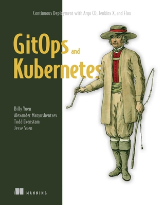 GitOps and Kubernetes: Continuous Deployment with Argo CD, Jenkins X, and Flux Cover Image