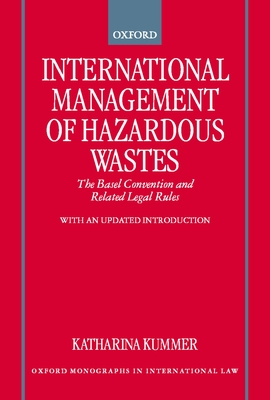 International Management of Hazardous Wastes: The Basel Convention and Related Legal Rules (Oxford Monographs in International Law) Cover Image