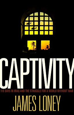 Captivity: 118 Days in Iraq and the Struggle for a World Without War Cover Image