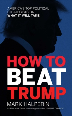 How to Beat Trump: America's Top Political Strategists On What It Will Take Cover Image