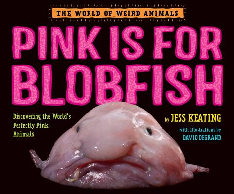 Pink Is For Blobfish: Discovering the World's Perfectly Pink Animals (The World of Weird Animals) Cover Image