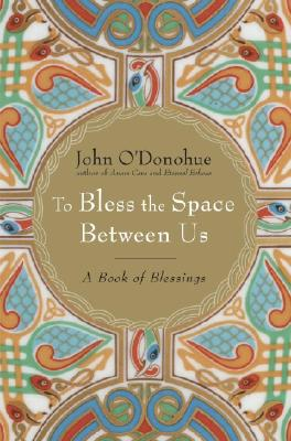 To Bless the Space Between Us: A Book of Blessings Cover Image