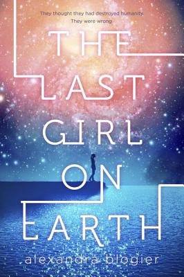 Last Girl On Earth by Alexandra Blogier