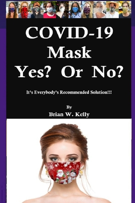 COVID-19 Mask Yes? Or No?: It's Everybody's Recommended Solution!!! Cover Image