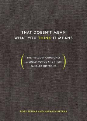 That Doesn't Mean What You Think It Means: The 150 Most Commonly Misused Words and Their Tangled Histories Cover Image