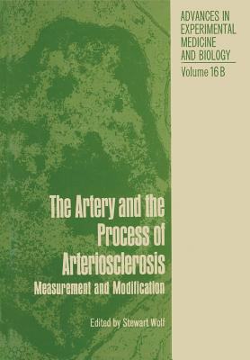 The Artery and the Process of Arteriosclerosis: Measurement and Modification, the Second Half of the Proceedings of an Interdisciplinary Conference on (Advances in Experimental Medicine and Biology #16) Cover Image