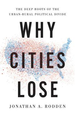 Why Cities Lose: The Deep Roots of the Urban-Rural Political Divide Cover Image