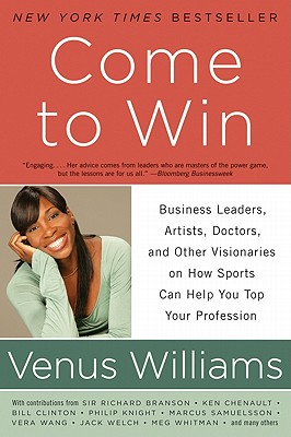 Come to Win: Business Leaders, Artists, Doctors, and Other Visionaries on How Sports Can Help You Top Your Profession Cover Image